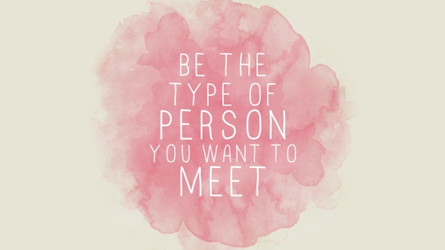 Be-Type-Of-Person-You-Want-To-Meet